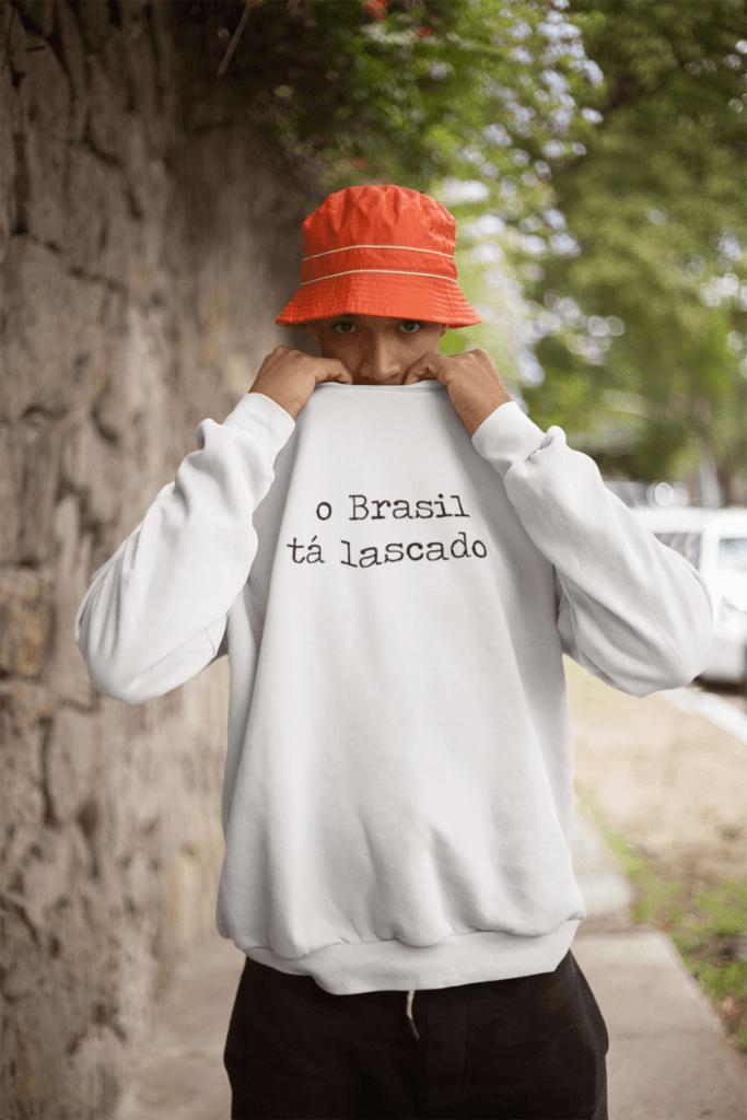 O Brasil tá lascado - Moletom